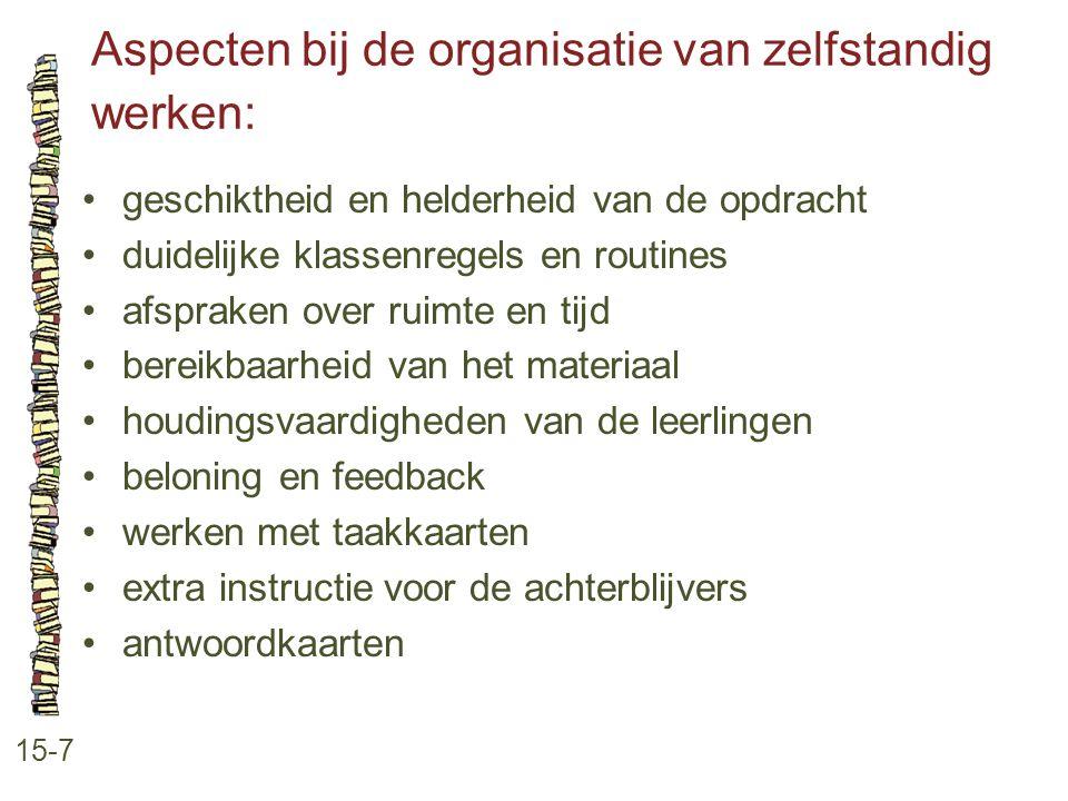 Aspecten bij de organisatie van zelfstandig werken: 15-7 geschiktheid en helderheid van de opdracht duidelijke klassenregels en routines afspraken ove