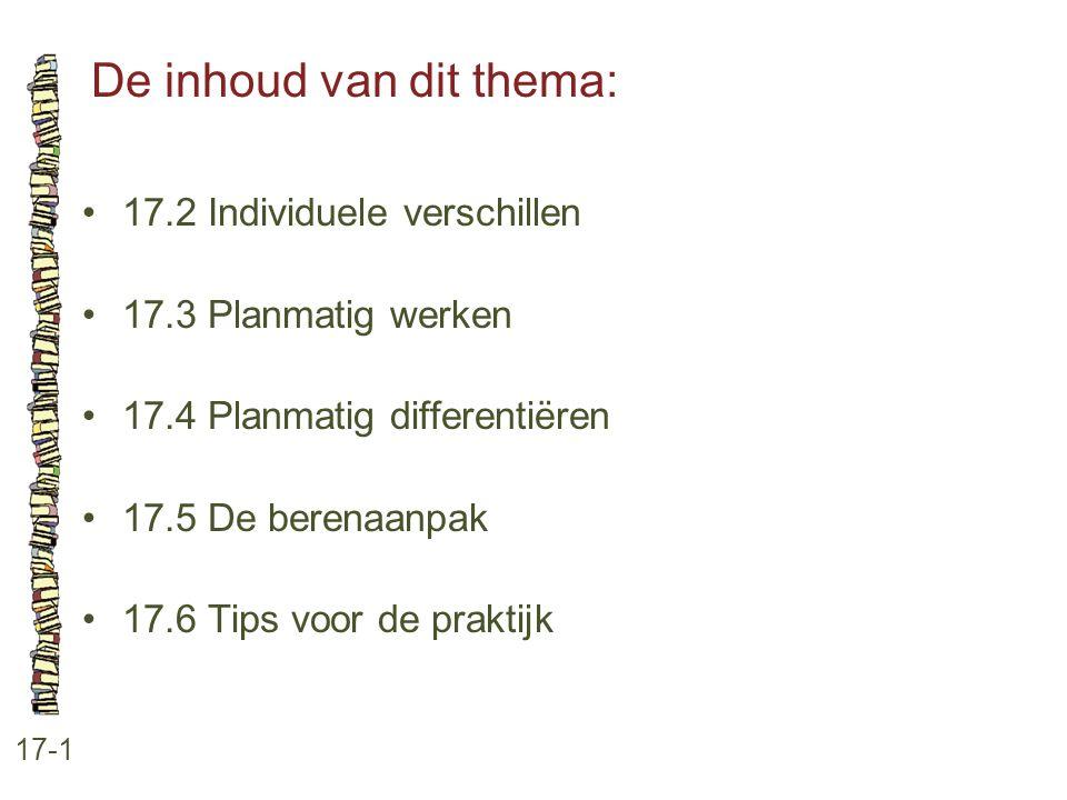 De inhoud van dit thema: 17-1 17.2 Individuele verschillen 17.3 Planmatig werken 17.4 Planmatig differentiëren 17.5 De berenaanpak 17.6 Tips voor de p