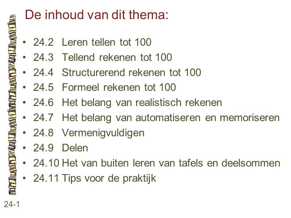 De inhoud van dit thema: 24-1 24.2 Leren tellen tot 100 24.3 Tellend rekenen tot 100 24.4 Structurerend rekenen tot 100 24.5 Formeel rekenen tot 100 2