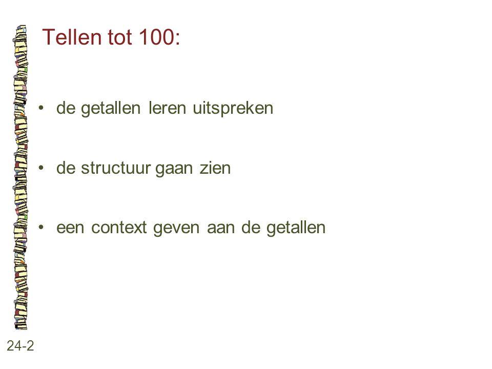 Tellen tot 100: 24-2 de getallen leren uitspreken de structuur gaan zien een context geven aan de getallen