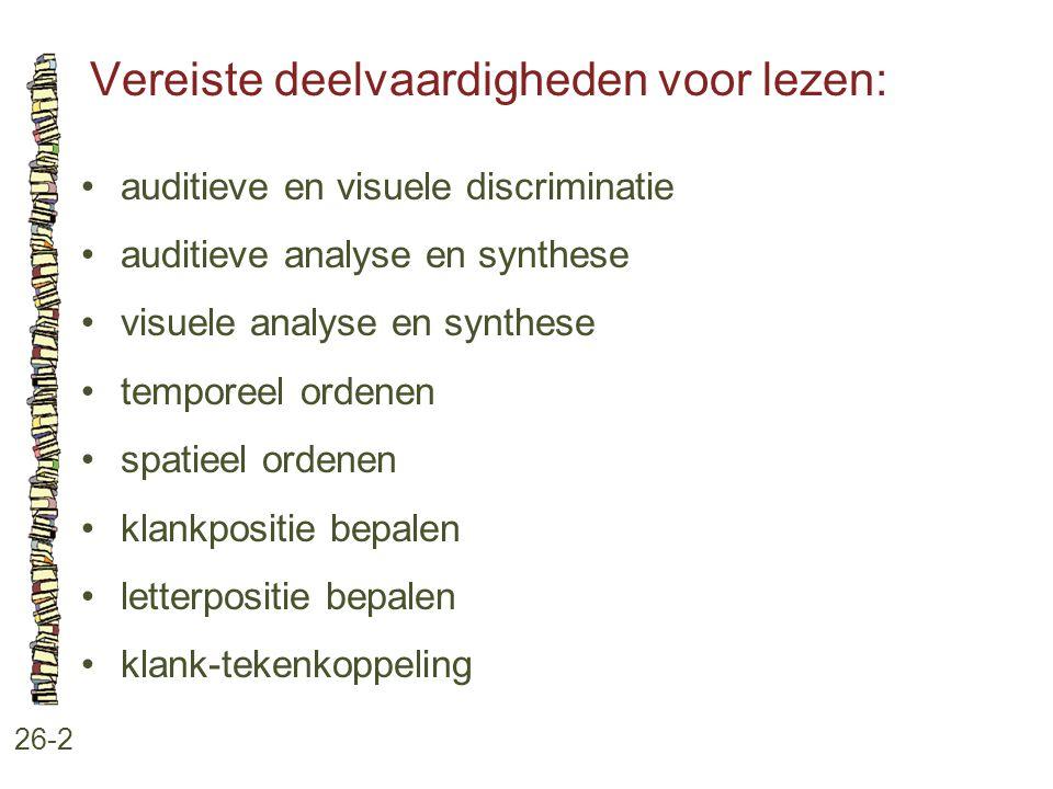 Vereiste deelvaardigheden voor lezen: 26-2 auditieve en visuele discriminatie auditieve analyse en synthese visuele analyse en synthese temporeel orde