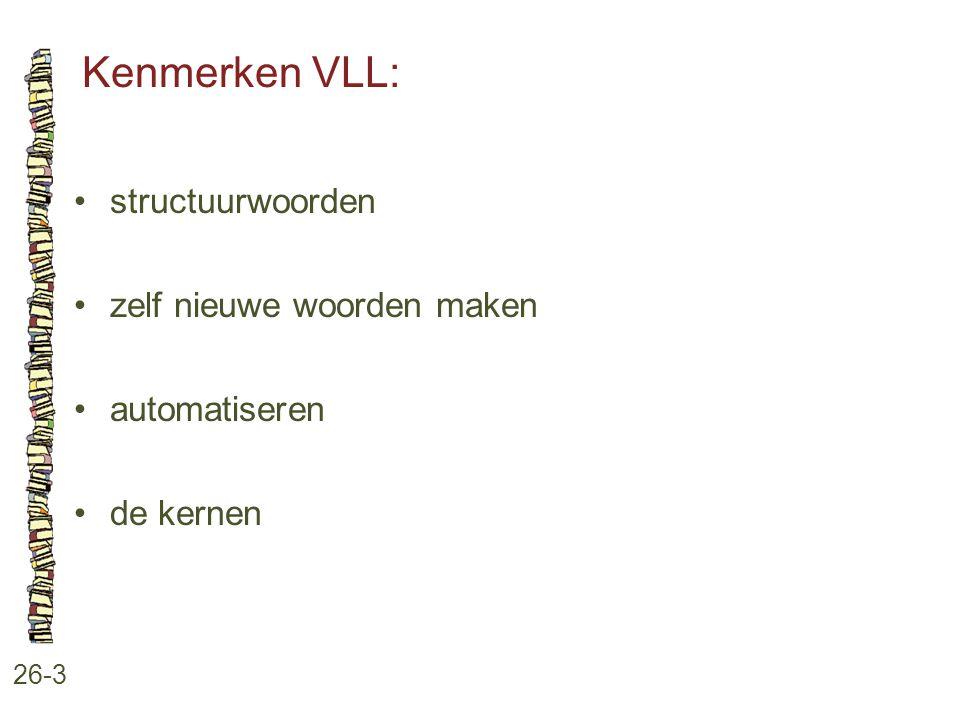 Kenmerken VLL: 26-3 structuurwoorden zelf nieuwe woorden maken automatiseren de kernen