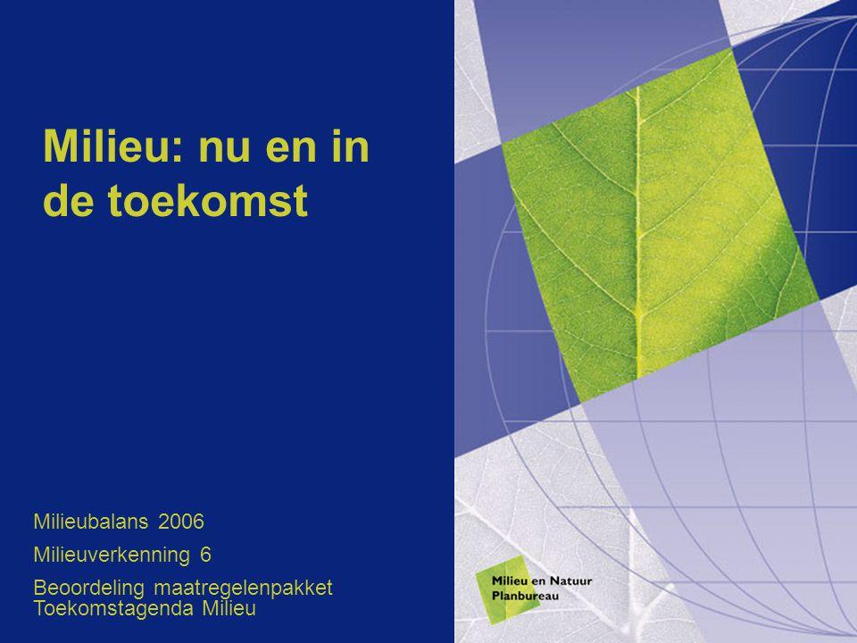 Milieu: nu en in de toekomst Milieubalans 2006 Milieuverkenning 6 Beoordeling maatregelenpakket Toekomstagenda Milieu