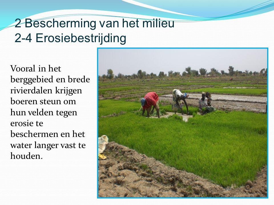 Vooral in het berggebied en brede rivierdalen krijgen boeren steun om hun velden tegen erosie te beschermen en het water langer vast te houden. 2 Besc