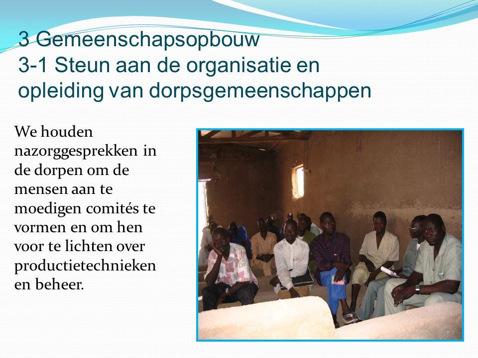 We houden nazorggesprekken in de dorpen om de mensen aan te moedigen comités te vormen en om hen voor te lichten over productietechnieken en beheer. 3