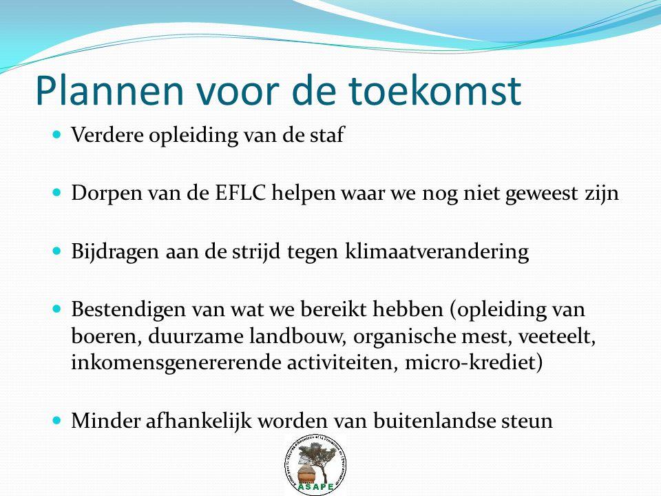 Plannen voor de toekomst Verdere opleiding van de staf Dorpen van de EFLC helpen waar we nog niet geweest zijn Bijdragen aan de strijd tegen klimaatverandering Bestendigen van wat we bereikt hebben (opleiding van boeren, duurzame landbouw, organische mest, veeteelt, inkomensgenererende activiteiten, micro-krediet) Minder afhankelijk worden van buitenlandse steun