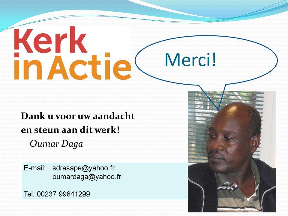E-mail: sdrasape@yahoo.fr oumardaga@yahoo.fr Tel: 00237 99641299 Merci! Dank u voor uw aandacht en steun aan dit werk! Oumar Daga