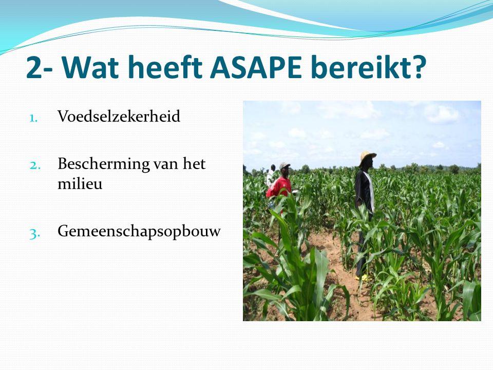 2- Wat heeft ASAPE bereikt 1. Voedselzekerheid 2. Bescherming van het milieu 3. Gemeenschapsopbouw