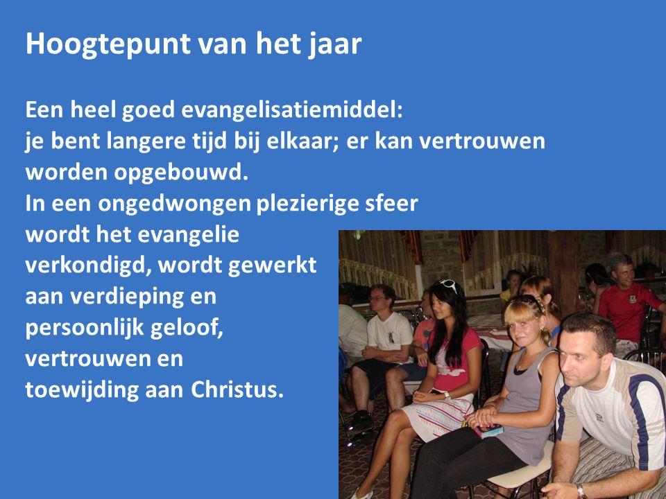 Hoogtepunt van het jaar Een heel goed evangelisatiemiddel: je bent langere tijd bij elkaar; er kan vertrouwen worden opgebouwd.