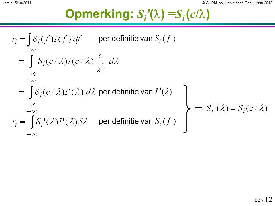 © W. Philips, Universiteit Gent, 1998-2012versie: 5/10/2011 02b. 12 Opmerking: S i '( ) = S i ( c/ ) per definitie van S i ( f ) per definitie van I'