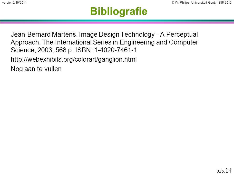 © W. Philips, Universiteit Gent, 1998-2012versie: 5/10/2011 02b. 14 Bibliografie Jean-Bernard Martens. Image Design Technology - A Perceptual Approach