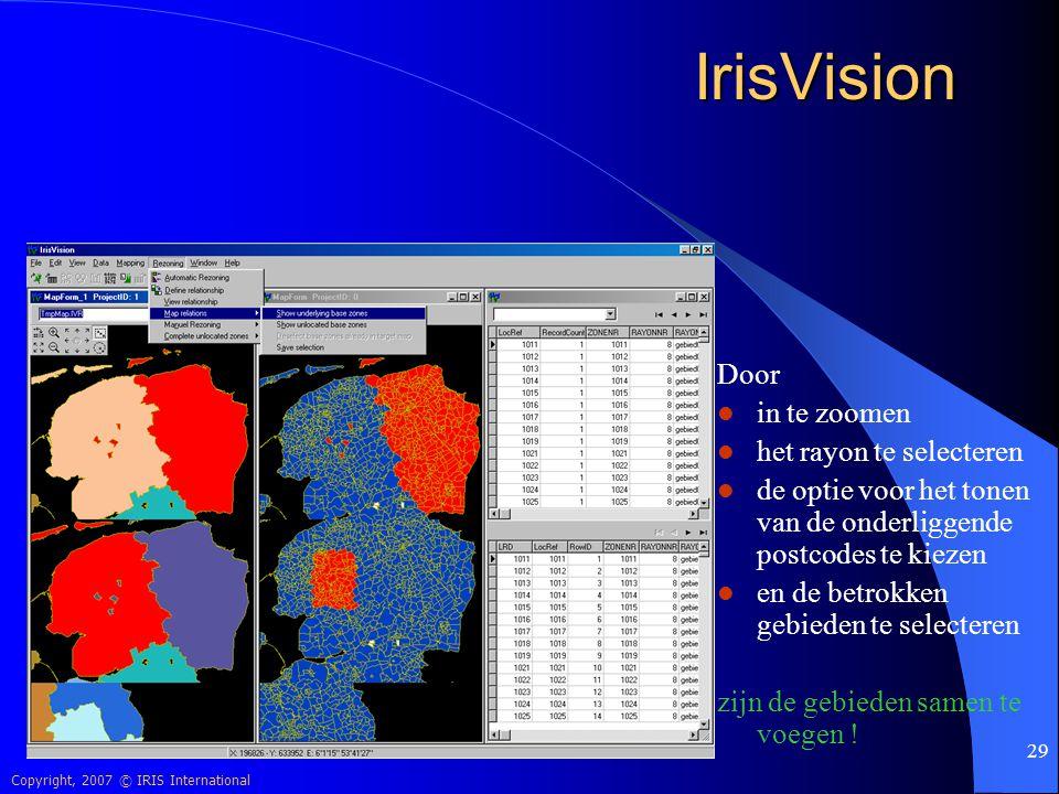 Copyright, 2007 © IRIS International 29 IrisVision Door in te zoomen het rayon te selecteren de optie voor het tonen van de onderliggende postcodes te