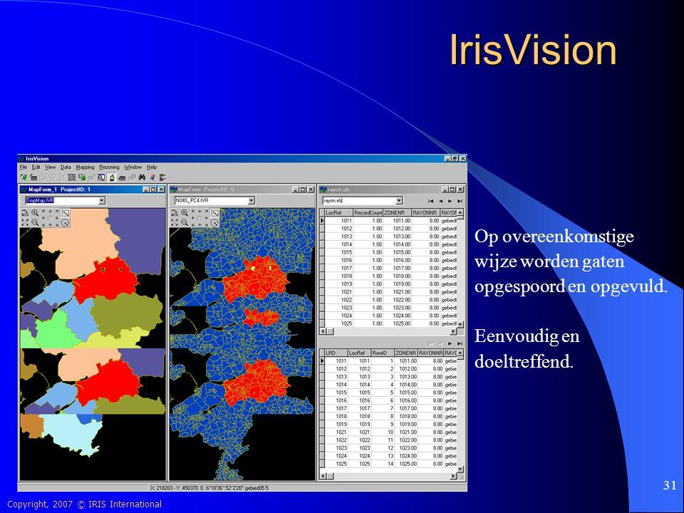 Copyright, 2007 © IRIS International 31 IrisVision Op overeenkomstige wijze worden gaten opgespoord en opgevuld. Eenvoudig en doeltreffend.