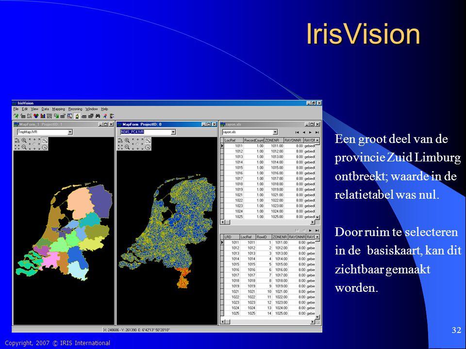 Copyright, 2007 © IRIS International 32 IrisVision Een groot deel van de provincie Zuid Limburg ontbreekt; waarde in de relatietabel was nul. Door rui