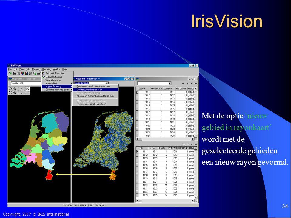 Copyright, 2007 © IRIS International 34 IrisVision Met de optie 'nieuw gebied in rayonkaart' wordt met de geselecteerde gebieden een nieuw rayon gevor