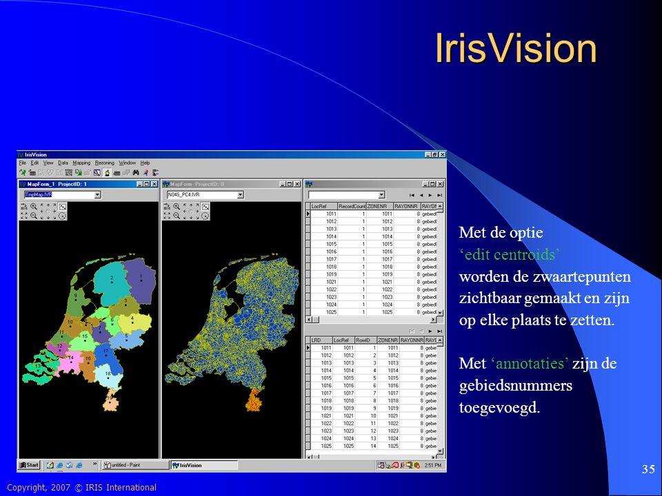 Copyright, 2007 © IRIS International 35 IrisVision Met de optie 'edit centroids' worden de zwaartepunten zichtbaar gemaakt en zijn op elke plaats te z