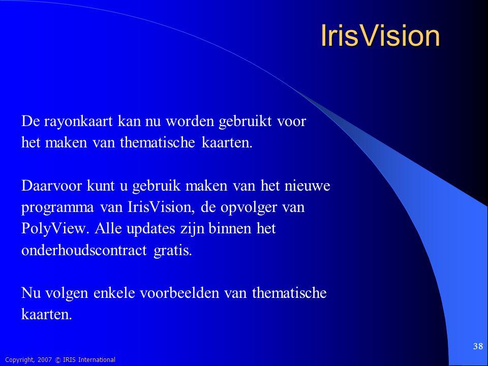 Copyright, 2007 © IRIS International 38 IrisVision De rayonkaart kan nu worden gebruikt voor het maken van thematische kaarten. Daarvoor kunt u gebrui
