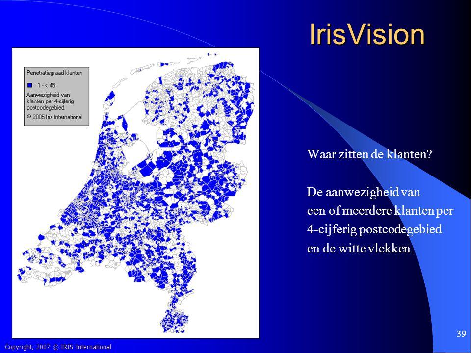 Copyright, 2007 © IRIS International 39 IrisVision Waar zitten de klanten? De aanwezigheid van een of meerdere klanten per 4-cijferig postcodegebied e