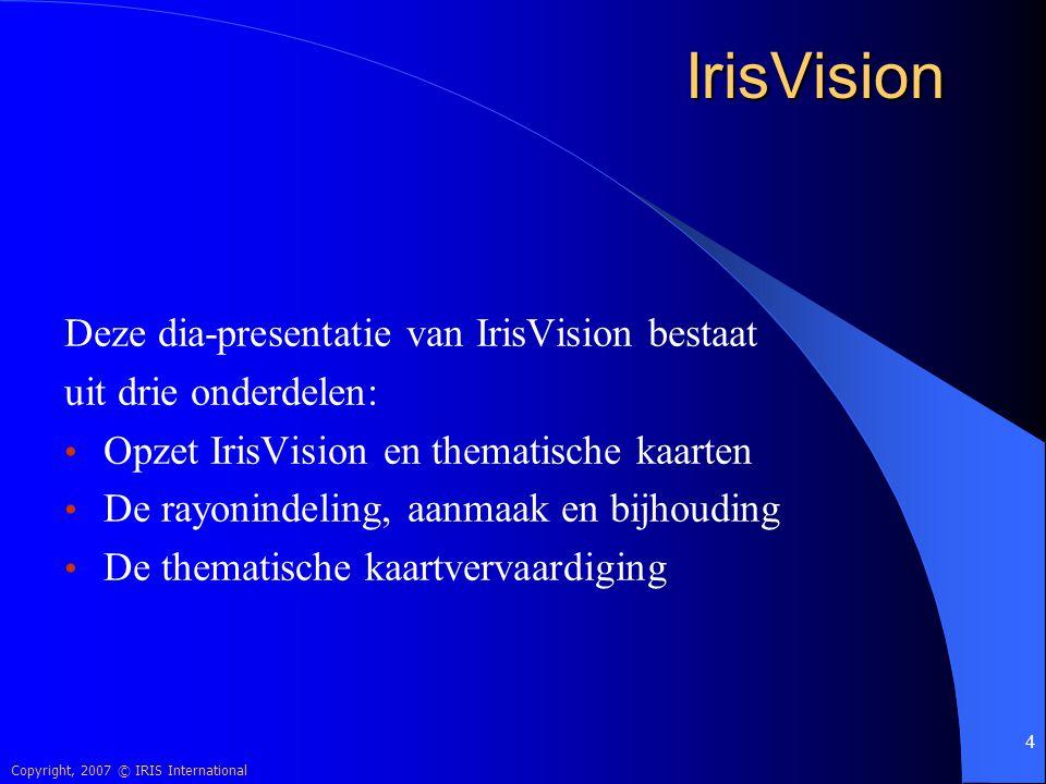 Copyright, 2007 © IRIS International 45 IrisVision Presenteren van puntcoördinaten: Een combinatie van een gearceerde rayonkaart met het aantal orders en de winkels met hun omzet in kleur en met histogrammen.
