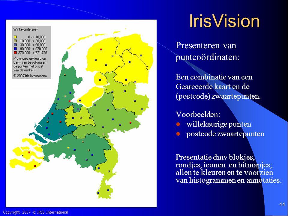 Copyright, 2007 © IRIS International 44 IrisVision Presenteren van puntcoördinaten: Een combinatie van een Gearceerde kaart en de (postcode) zwaartepu