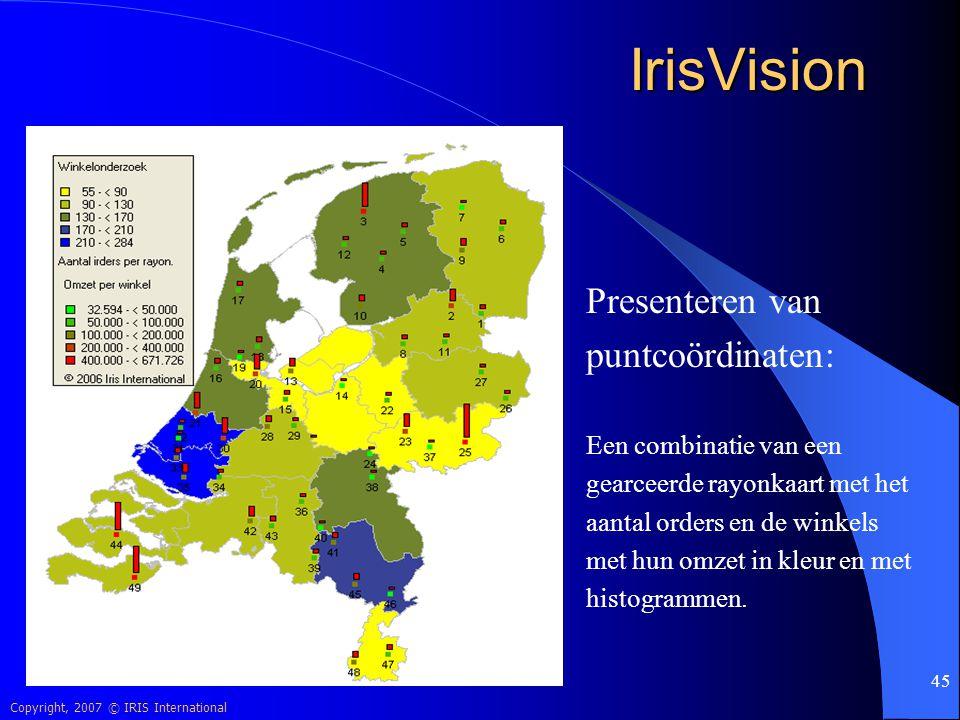 Copyright, 2007 © IRIS International 45 IrisVision Presenteren van puntcoördinaten: Een combinatie van een gearceerde rayonkaart met het aantal orders