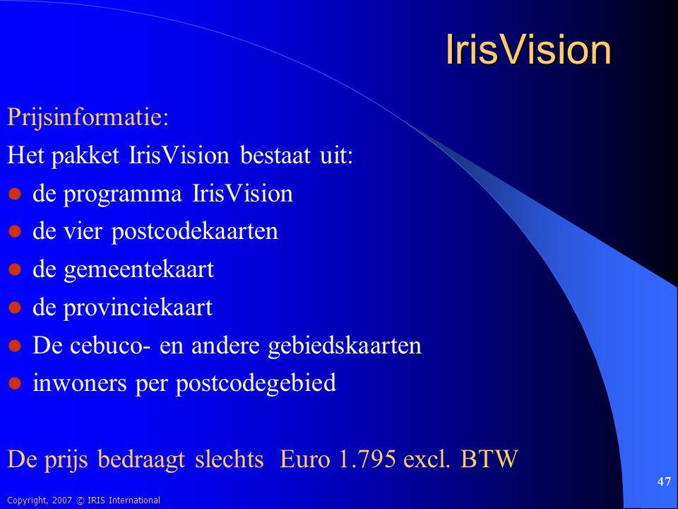 Copyright, 2007 © IRIS International 47 IrisVision Prijsinformatie: Het pakket IrisVision bestaat uit: de programma IrisVision de vier postcodekaarten