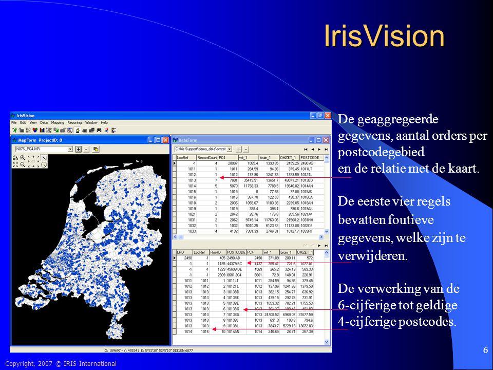 Copyright, 2007 © IRIS International 6 IrisVision De geaggregeerde gegevens, aantal orders per postcodegebied en de relatie met de kaart. De eerste vi