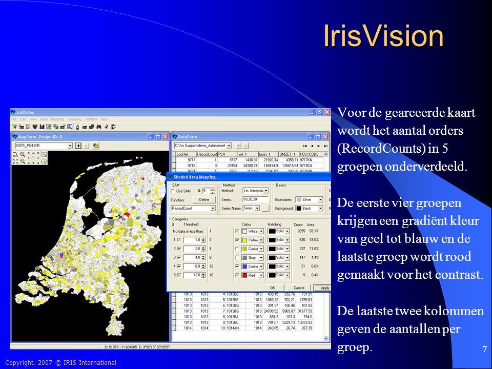 Copyright, 2007 © IRIS International 18 IrisVision De rayonindeling kan op verschillende manieren worden aangemaakt en bijgehouden: middels een relatietabel in Excel of Access, door het selecteren van gebieden op een kaart.