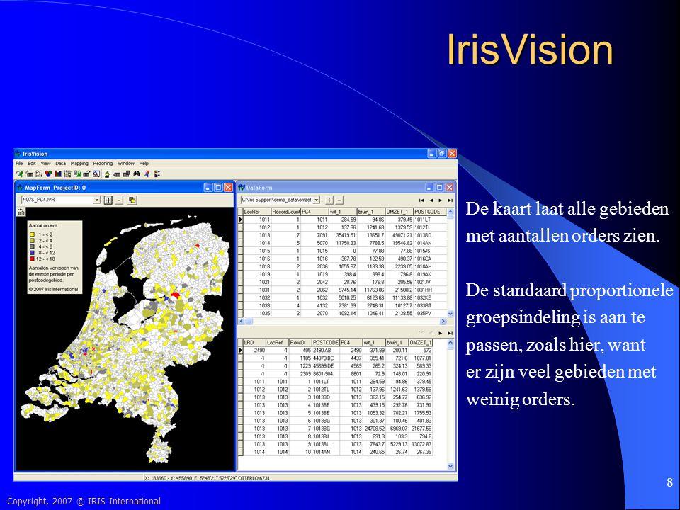Copyright, 2007 © IRIS International 8 IrisVision De kaart laat alle gebieden met aantallen orders zien. De standaard proportionele groepsindeling is