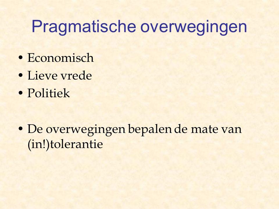 Pragmatische overwegingen Economisch Lieve vrede Politiek De overwegingen bepalen de mate van (in!)tolerantie