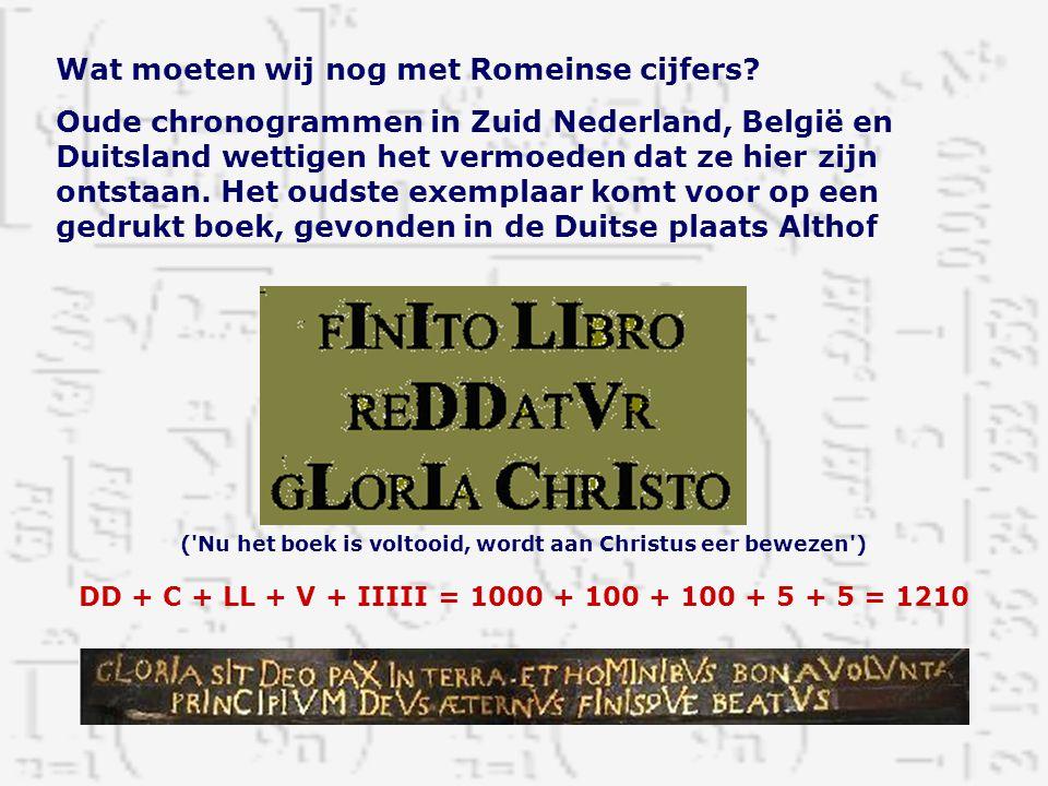 Wat moeten wij nog met Romeinse cijfers? Oude chronogrammen in Zuid Nederland, België en Duitsland wettigen het vermoeden dat ze hier zijn ontstaan. H