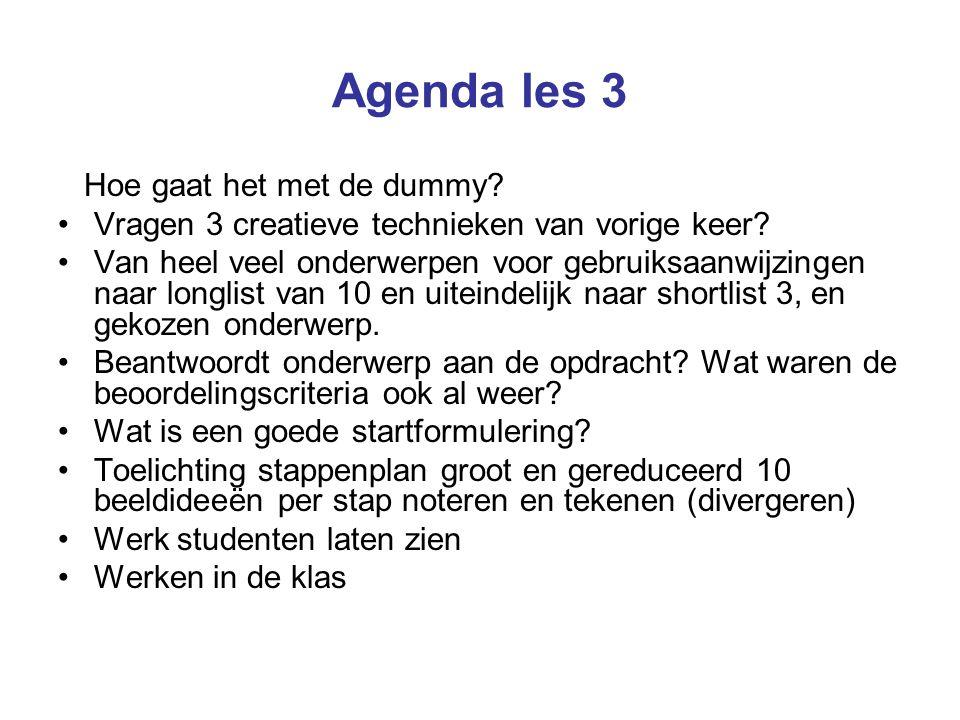 Agenda les 3 Hoe gaat het met de dummy. Vragen 3 creatieve technieken van vorige keer.
