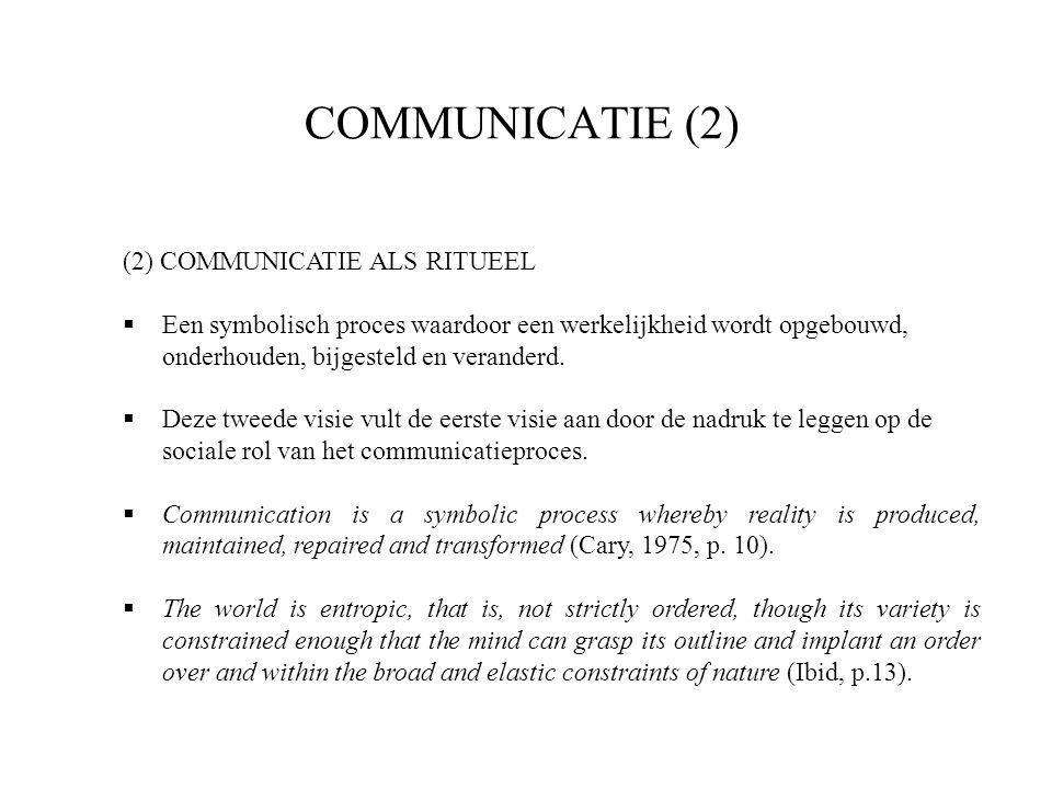 COMMUNICATIE (2) (2) COMMUNICATIE ALS RITUEEL  Een symbolisch proces waardoor een werkelijkheid wordt opgebouwd, onderhouden, bijgesteld en veranderd.