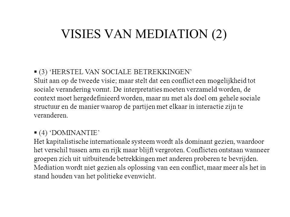VISIES VAN MEDIATION (2)  (3) 'HERSTEL VAN SOCIALE BETREKKINGEN' Sluit aan op de tweede visie; maar stelt dat een conflict een mogelijkheid tot sociale verandering vormt.