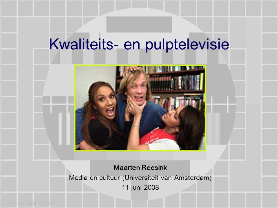 Kwaliteits- en pulptelevisie Maarten Reesink Media en cultuur (Universiteit van Amsterdam) 11 juni 2008