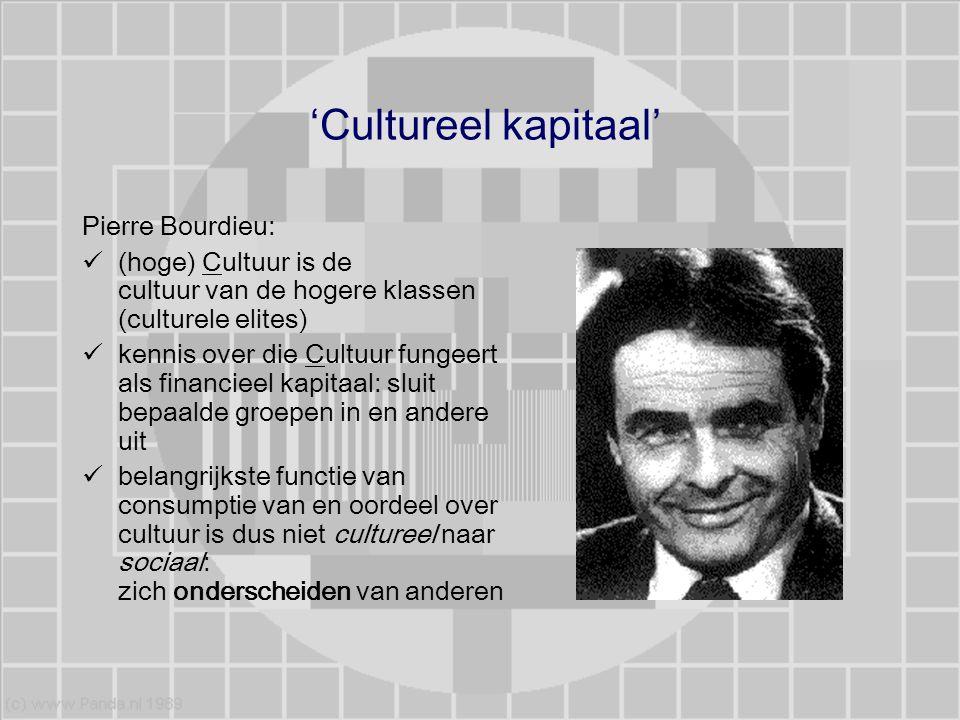 'Cultureel kapitaal' Pierre Bourdieu: (hoge) Cultuur is de cultuur van de hogere klassen (culturele elites) kennis over die Cultuur fungeert als finan