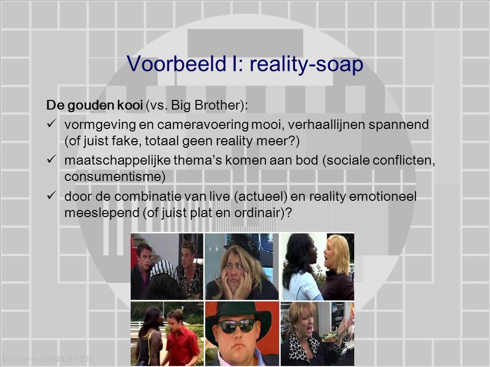 Voorbeeld I: reality-soap De gouden kooi (vs. Big Brother): vormgeving en cameravoering mooi, verhaallijnen spannend (of juist fake, totaal geen reali