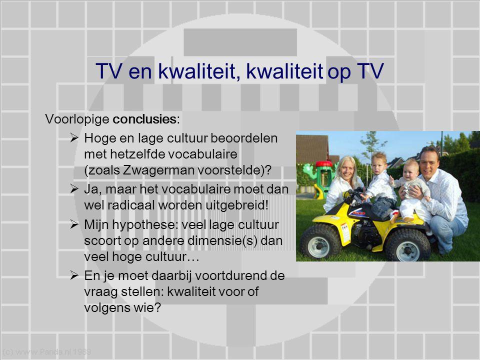 TV en kwaliteit, kwaliteit op TV Voorlopige conclusies:  Hoge en lage cultuur beoordelen met hetzelfde vocabulaire (zoals Zwagerman voorstelde)?  Ja