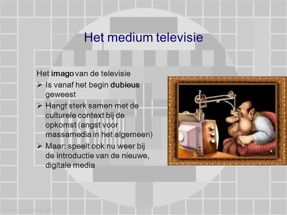 Het medium televisie Het imago van de televisie  Is vanaf het begin dubieus geweest  Hangt sterk samen met de culturele context bij de opkomst (angs