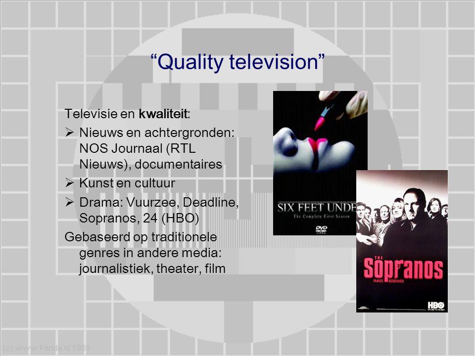 """""""Quality television"""" Televisie en kwaliteit:  Nieuws en achtergronden: NOS Journaal (RTL Nieuws), documentaires  Kunst en cultuur  Drama: Vuurzee,"""