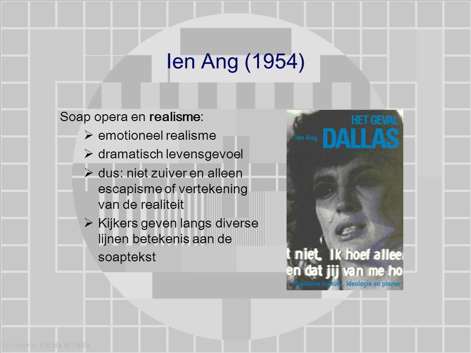 Ien Ang (1954) Soap opera en realisme:  emotioneel realisme  dramatisch levensgevoel  dus: niet zuiver en alleen escapisme of vertekening van de re