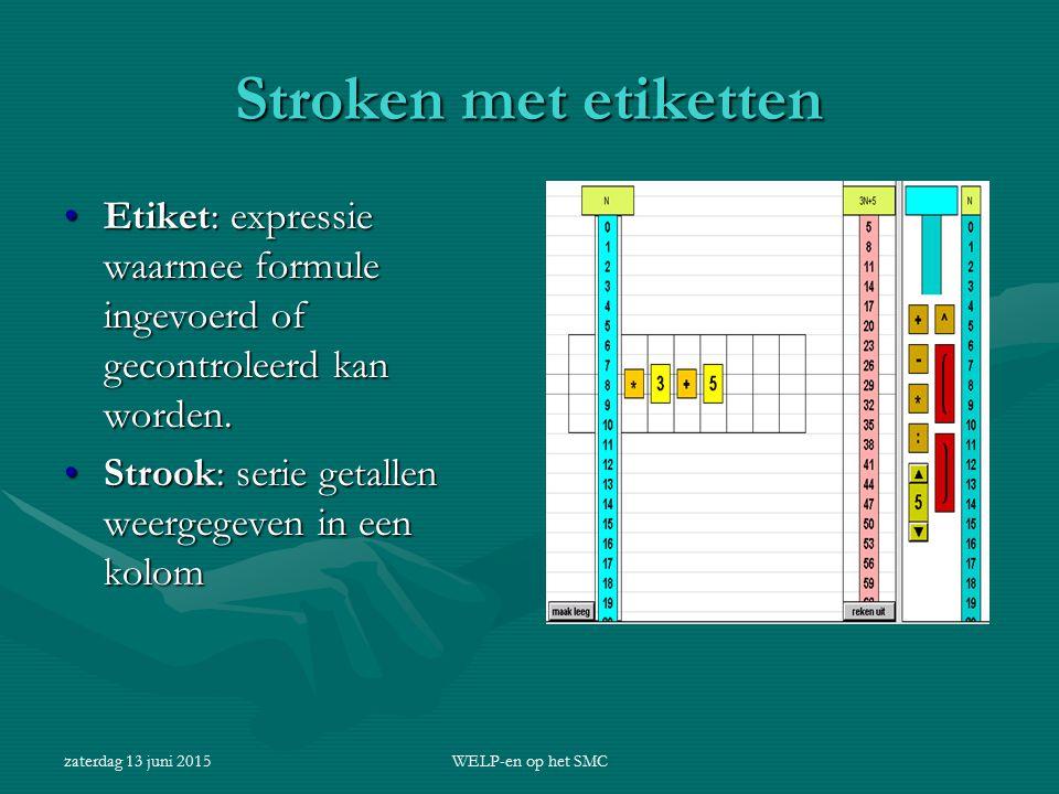 zaterdag 13 juni 2015WELP-en op het SMC Stroken met etiketten Etiket: expressie waarmee formule ingevoerd of gecontroleerd kan worden.Etiket: expressi