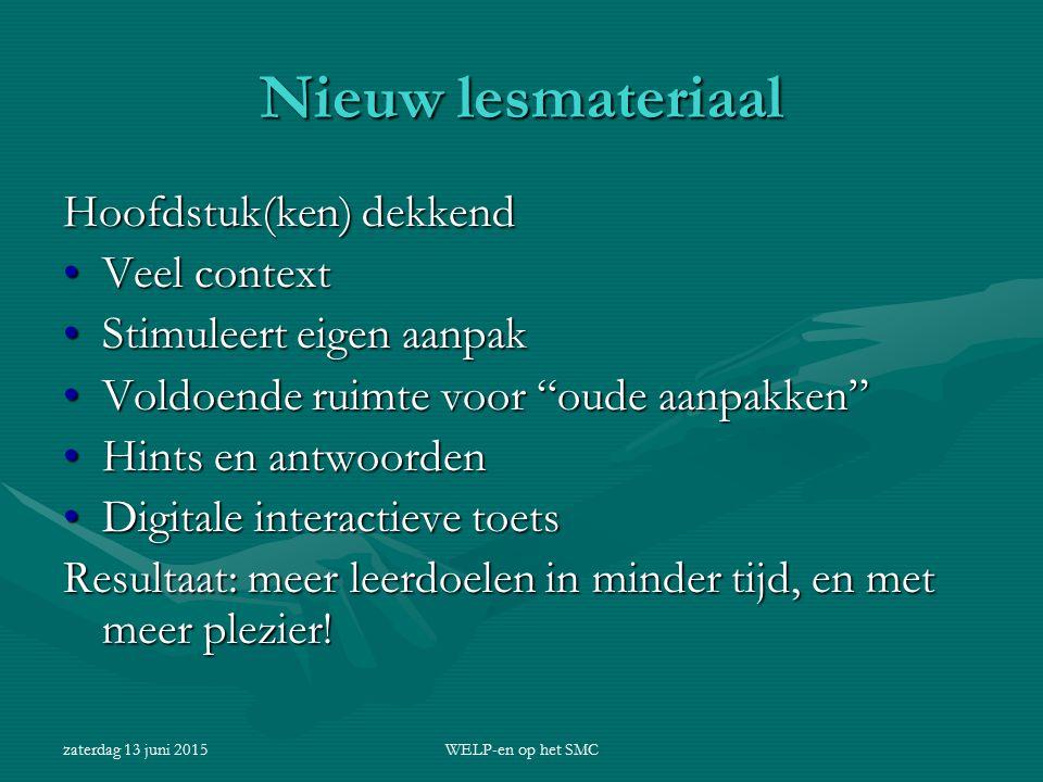 zaterdag 13 juni 2015WELP-en op het SMC Nieuw lesmateriaal Hoofdstuk(ken) dekkend Veel contextVeel context Stimuleert eigen aanpakStimuleert eigen aan