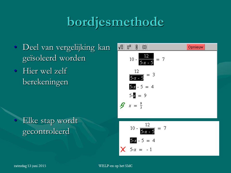 zaterdag 13 juni 2015WELP-en op het SMC bordjesmethode Deel van vergelijking kan geïsoleerd wordenDeel van vergelijking kan geïsoleerd worden Hier wel