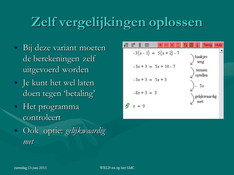 zaterdag 13 juni 2015WELP-en op het SMC Zelf vergelijkingen oplossen Bij deze variant moeten de berekeningen zelf uitgevoerd wordenBij deze variant mo