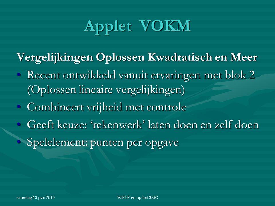 zaterdag 13 juni 2015WELP-en op het SMC Applet VOKM Vergelijkingen Oplossen Kwadratisch en Meer Recent ontwikkeld vanuit ervaringen met blok 2 (Oploss