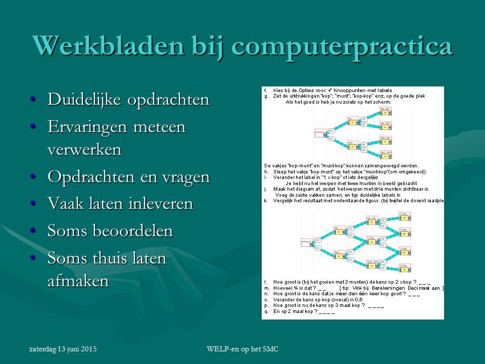 zaterdag 13 juni 2015WELP-en op het SMC Werkbladen bij computerpractica Duidelijke opdrachtenDuidelijke opdrachten Ervaringen meteen verwerkenErvaring