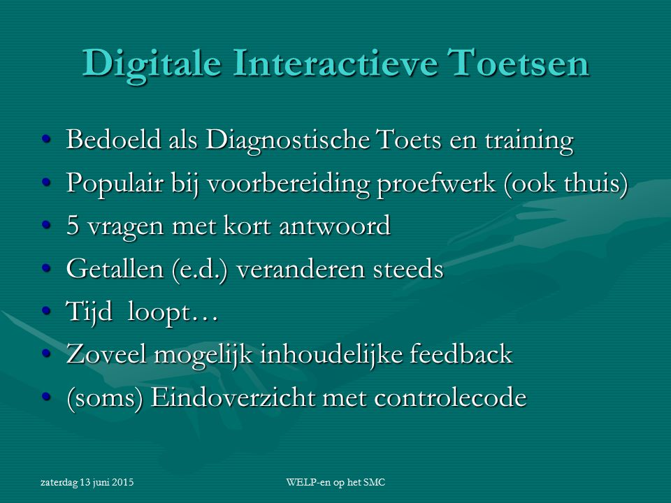 zaterdag 13 juni 2015WELP-en op het SMC Digitale Interactieve Toetsen Bedoeld als Diagnostische Toets en trainingBedoeld als Diagnostische Toets en tr