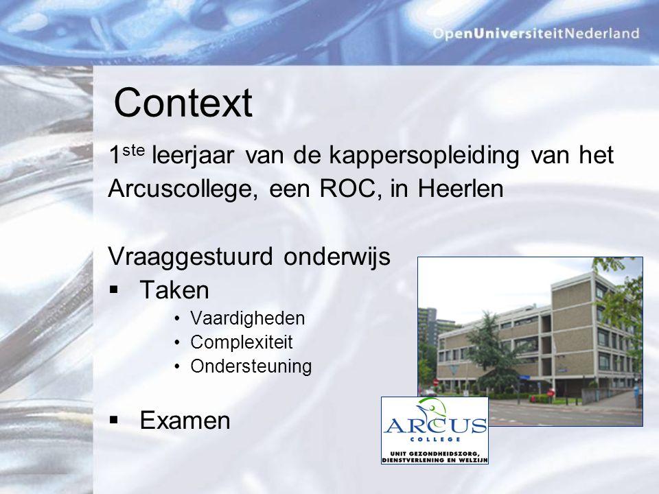Context 1 ste leerjaar van de kappersopleiding van het Arcuscollege, een ROC, in Heerlen Vraaggestuurd onderwijs  Taken Vaardigheden Complexiteit Ondersteuning  Examen