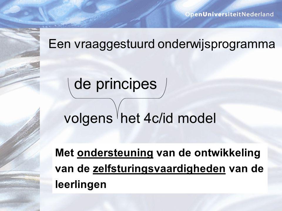 volgens het 4c/id model de principes Een vraaggestuurd onderwijsprogramma Met ondersteuning van de ontwikkeling van de zelfsturingsvaardigheden van de leerlingen